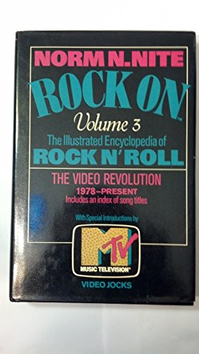 Rock on: The Illustrated Encyclopedia of Rock N' Roll : The Video Revolution 1978-Present (Vol 3) (9780061816444) by Norm N. Nite