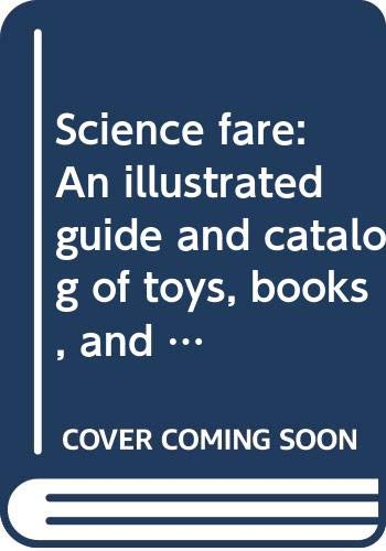 9780061817571: Science fare: An illustrated guide and catalog of toys, books, and activities for kids