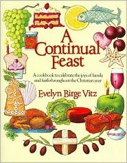 9780061818974: A Continual Feast: A Cookbook to Celebrate the Joys of Family and Faith Throughout the Christian Year