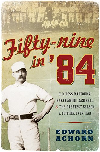 9780061825866: Fifty-Nine in '84: Old Hoss Radbourn, Barehanded Baseball, and the Greatest Season a Pitcher Ever Had