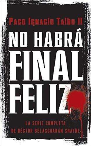 9780061826160: No habrá final feliz: La serie completa de Héctor Belascoarán Shayne (Spanish Edition)