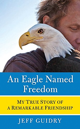 9780061826740: An Eagle Named Freedom: My True Story of a Remarkable Friendship
