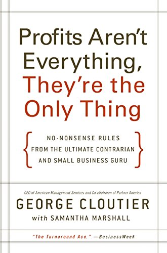9780061832857: Profits Aren't Everything, They're the Only Thing: No-Nonsense Rules from the Ultimate Contrarian and Small Business Guru