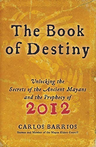 9780061833830: The Book of Destiny: Unlocking the Secrets of the Ancient Mayans and the Prophecy of 2012