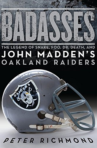9780061834301: Badasses: The Legend of Snake, Foo, Dr. Death, and John Madden's Oakland Raiders