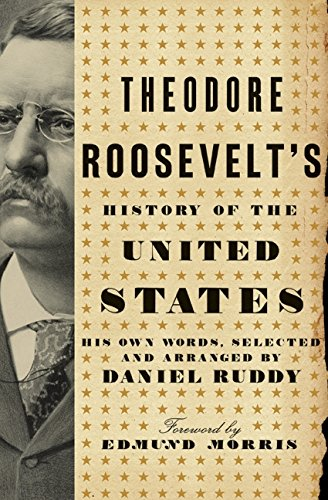 9780061834325: Theodore Roosevelt's History of the United States: His Own Words, Selected and Arranged by Daniel Ruddy