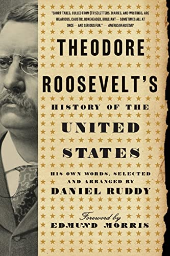 9780061834349: Theodore Roosevelt's History of the United States: His Own Words, Selected and Arranged by Daniel Ruddy