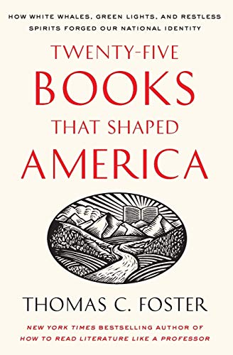 9780061834400: Twenty-five Books That Shaped America: How White Whales, Green Lights, and Restless Spirits Forged Our National Identity