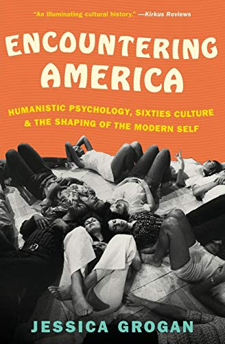 9780061834769: Encountering America: Humanistic Psychology, Sixties Culture, and the Shaping of the Modern Self