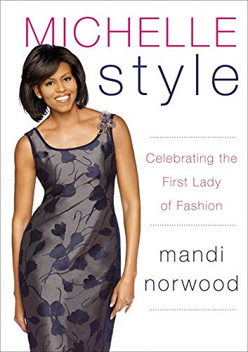 9780061836916: Michelle Style: Celebrating the First Lady of Fashion