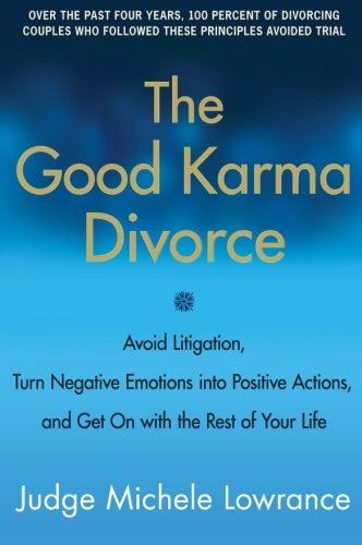 9780061840715: The Good Karma Divorce: Avoid Litigation, Turn Negative Emotions into Positive Actions, and Get On with the Rest of Your Life