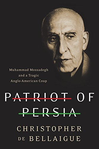 9780061844706: Patriot of Persia: Muhammad Mossadegh and a Tragic Anglo-American Coup