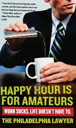 9780061845062: Happy Hour Is for Amateurs: Work Sucks. Life Doesn't Have To.