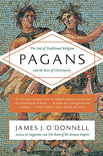 9780061845390: Pagans: The End of Traditional Religion and the Rise of Christianity