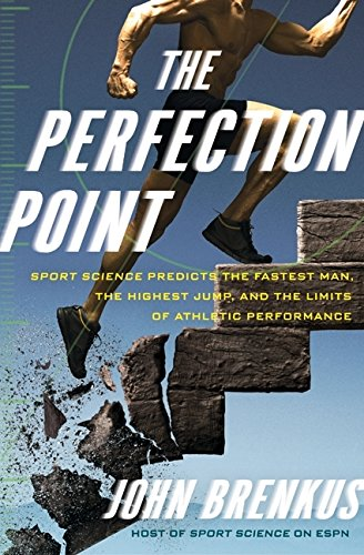 9780061845451: The Perfection Point: Sport Science Predicts the Fastest Man, the Highest Jump, and the Limits of Athletic Performance