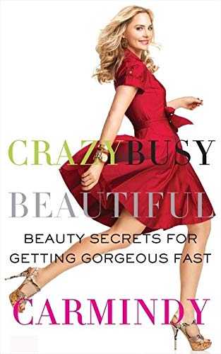 9780061852022: Crazy Busy Beautiful: Beauty Secrets for Getting Gorgeous Fast