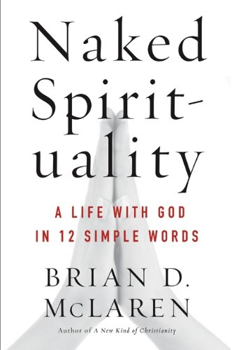 9780061854019: Naked Spirituality: A Life with God in 12 Simple Words