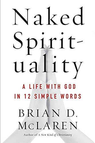 9780061854026: Naked Spirituality: A Life with God in 12 Simple Words
