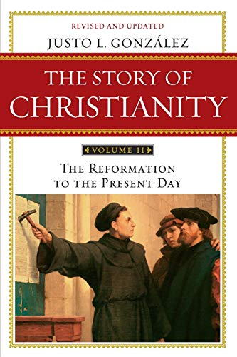 9780061855894: Story of Christianity: Story of Christianity Volume 2:The Reformation to the Present Day Reformation to the Present Day v. 2