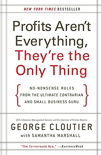 9780061856310: Profits Aren't Everything, They're the Only Thing: No-Nonsense Rules from the Ultimate Contrarian and Small Business Guru