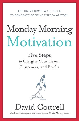 9780061859380: Monday Morning Motivation: Five Steps to Energize Your Team, Customers, and Profits