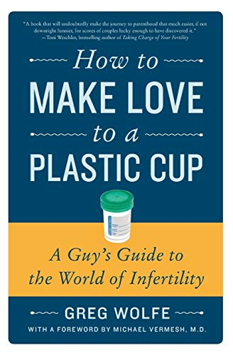 9780061859489: How to Make Love to a Plastic Cup: A Guy's Guide to the World of Infertility