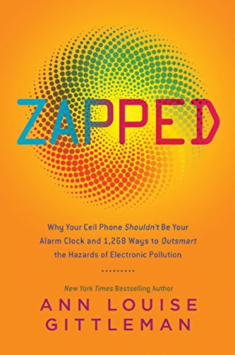 9780061864278: Zapped: Why Your Cell Phone Shouldn't Be Your Alarm Clock and 1,268 Ways to Outsmart the Hazards of Electronic Pollution