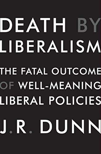 9780061873805: Death by Liberalism: The Fatal Outcome of Well-Meaning Liberal Policies