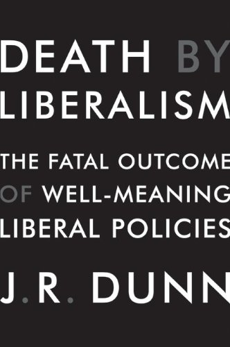 9780061873812: Death by Liberalism: The Fatal Outcome of Well-Meaning Liberal Policies