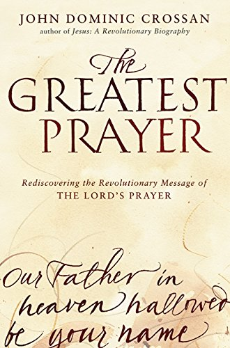9780061875670: The Greatest Prayer: Rediscovering the Revolutionary Message of the Lord's Prayer