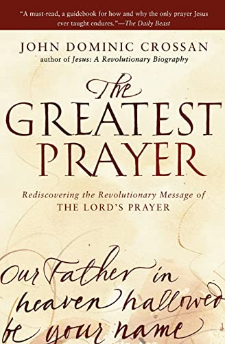 9780061875687: The Greatest Prayer: Rediscovering the Revolutionary Message of the Lord's Prayer