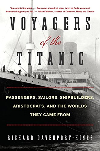 9780061876844: Voyagers of the Titanic: Passengers, Sailors, Shipbuilders, Aristocrats, and the Worlds They Came From