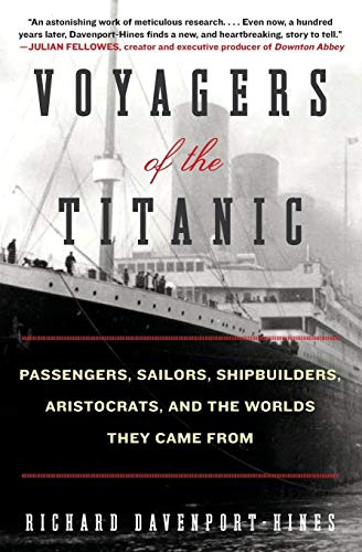 9780061876868: Voyagers of the Titanic: Passengers, Sailors, Shipbuilders, Aristocrats, and the Worlds They Came From