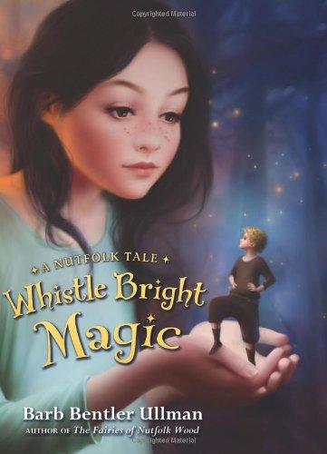 9780061882869: Whistle Bright Magic: A Nutfolk Tale