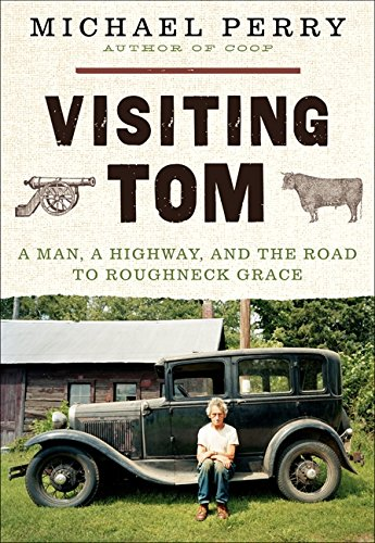 9780061894442: Visiting Tom: A Man, a Highway, and the Road to Roughneck Grace