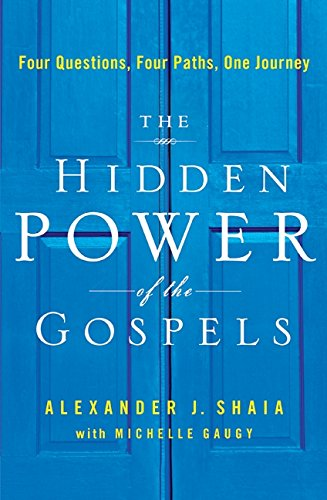 9780061898013: The Hidden Power of the Gospels: Four Questions, Four Paths, One Journey