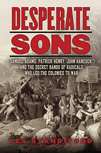 9780061899553: Desperate Sons: Samuel Adams, Patrick Henry, John Hancock, and the Secret Bands of Radicals Who Led the Colonies to War