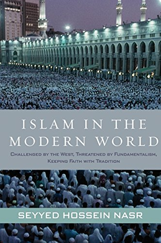 Islam in the Modern World: Challenged by the West, Threatened by Fundamentalism, Keeping Faith with Tradition (0061905801) by Nasr, Seyyed Hossein