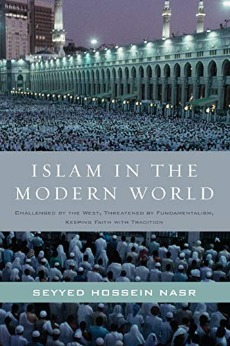 9780061905810: Islam in the Modern World: Challenged by the West, Threatened by Fundamentalism, Keeping Faith with Tradition