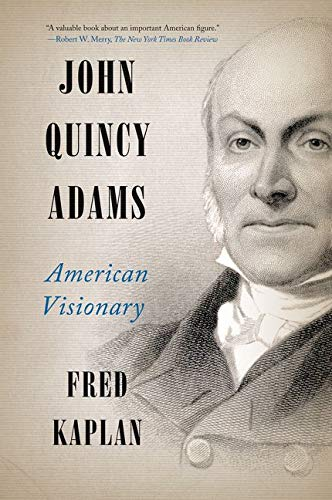 John Quincy Adams: American Visionary: Fred Kaplan