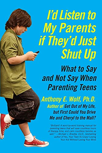 9780061915451: I'd Listen to My Parents If They'd Just Shut Up: What to Say and Not Say When Parenting Teens