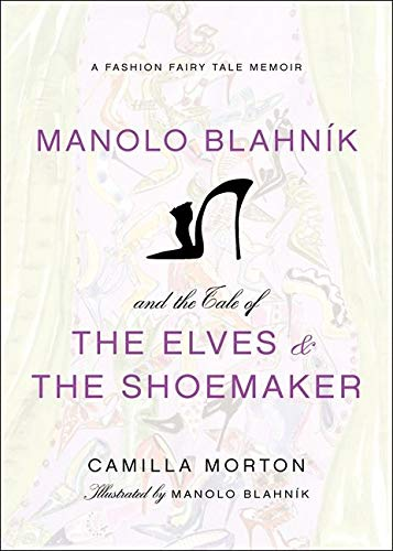 9780061917301: Manolo Blahnik and the Tale of the Elves and the Shoemaker: A Fashion Fairy Tale Memoir