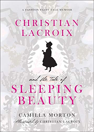 9780061917318: Christian Lacroix and the Tale of Sleeping Beauty: A Fashion Fairy Tale Memoir