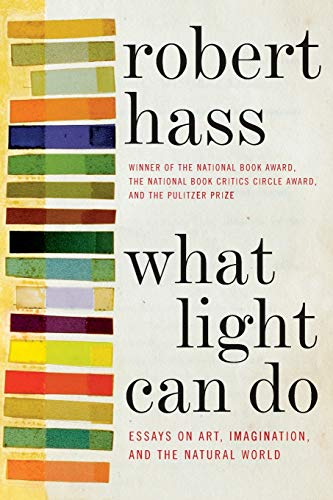 What Light Can Do: Essays on Art, Imagination, and the Natural World (0061923915) by Robert Hass