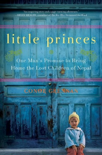 Little Princes One Man's Promise to Bring Home the Lost Children of Nepal