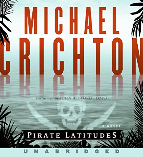 Pirate Latitudes Unabridged CD: Crichton, Michael