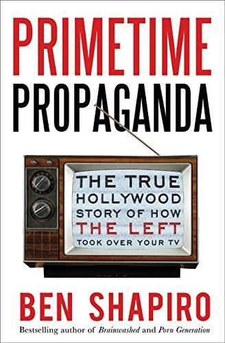 9780061934773: Primetime Propaganda: The True Hollywood Story of How the Left Took Over Your TV