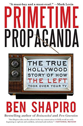 9780061934780: Primetime Propaganda: The True Hollywood Story of How the Left Took Over Your TV