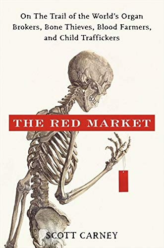 9780061936463: The Red Market: On the Trail of the World's Organ Brokers, Bone Theives, Blood Farmers, and Child Traffickers