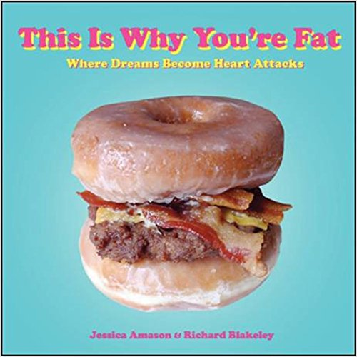 9780061936630: This Is Why You're Fat: Where Dreams Become Heart Attacks